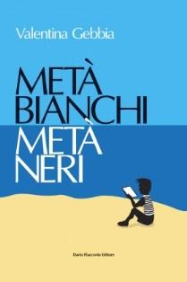 """""""METÀ BIANCHI METÀ NERI"""": IL FENOMENO MIGRATORIO VISTO CON GLI OCCHI DEI BAMBINI NEL LIBRO DI VALENTINA GEBBA"""