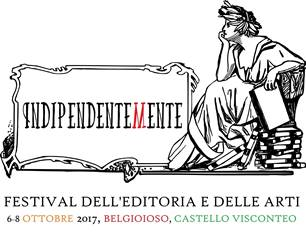 INDIPENDENTEMENTE: AL CASTELLO DI BELGIOIOSO IL PRIMO FESTIVAL DELL'EDITORIA E DELLE ARTI
