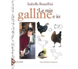 """""""LE MIE GALLINE E IO"""": LA PASSIONE DI ISABELLA ROSSELLINI IN UN LIBRO"""