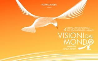 VISIONI DAL MONDO: A MILANO IL 4° FESTIVAL INTERNAZIONALE DEL DOCUMENTARIO