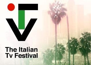 ITTV THE ITALIAN TV FESTIVAL: IL PRIMO FESTIVAL ITALIANO DELLA TELEVISIONE A LOS ANGELES