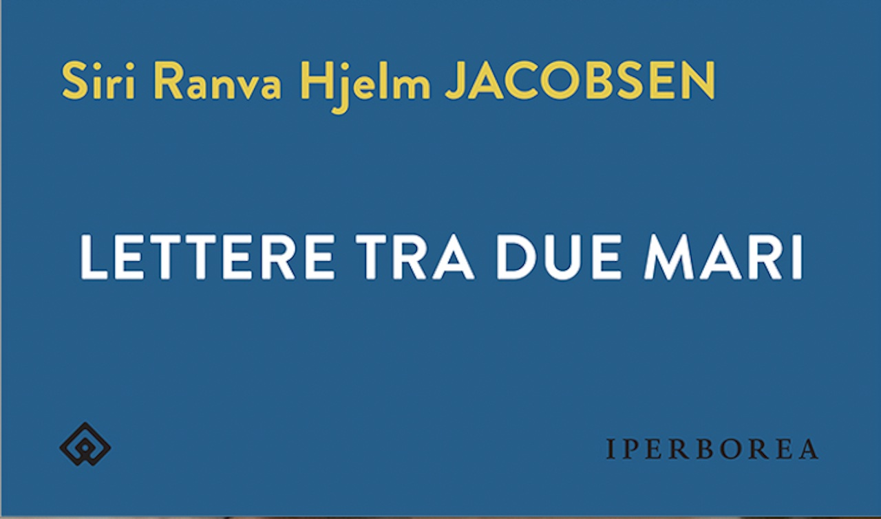 "Iperborea porta in Italia le ""Lettere tra due mari"" di Siri Ranva Hjelm Jacobsen"