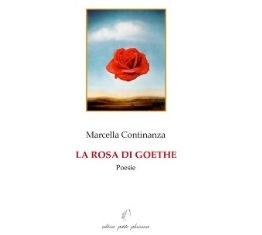 """""""LA ROSA DI GOETHE"""": ARCELLA CONTINANZA E LO STRAORDINARIO POTERE DELLA POESIA - di Valeria Marzoli"""
