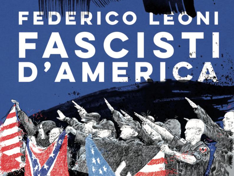 """""""Fascisti d'America"""": Federico Leoni racconta la destra radicale negli Stati Uniti"""