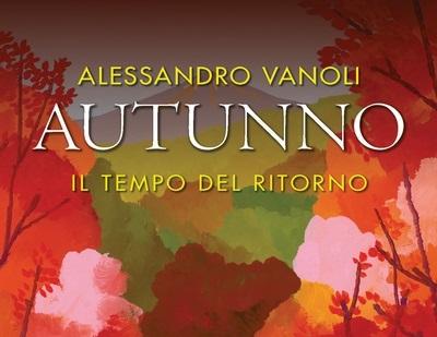 """""""Autunno. Il tempo del ritorno"""": lo storico Alessandro Vanoli in conferenza con l"""