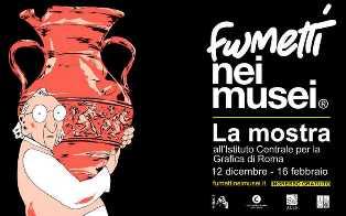 """""""FUMETTI NEI MUSEI"""": ALL'ISTITUTO CENTRALE PER LA GRAFICA LE TAVOLE DEI 51 ALBI DEDICATI AI MUSEI ITALIANI"""