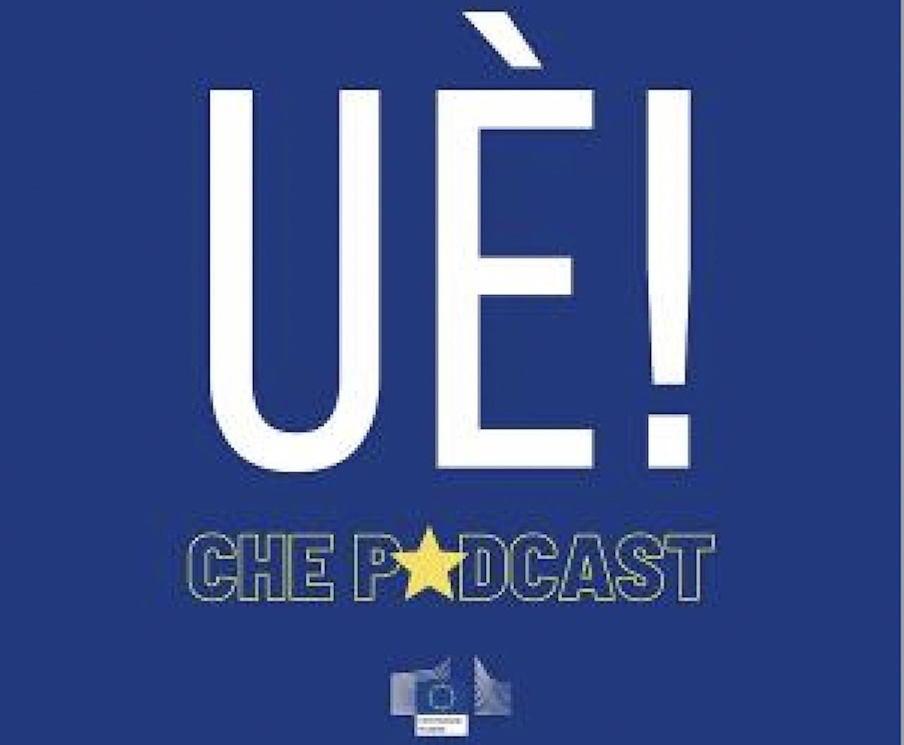"""Dal 5 marzo la Commissione europea si racconta su """"UÈ! che Podcast"""""""