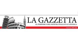 """PUBBLICATA LA NUOVA EDIZIONE DE """"LA GAZZETTA"""": ALFIERE DEL SISTEMA ITALIA IN GUATEMALA"""