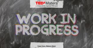 A MATERA 5^ EDIZIONE DI TEDX DEDICATA AL #WORKINPROGRESS