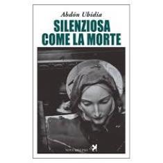 """""""SILENZIOSA COME LA MORTE"""": IL LIBRO DI ABDÓN UBIDIA ALL'IILA"""