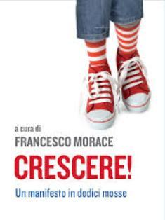 """""""CRESCERE! IL MANIFESTO IN DODICI MOSSE"""" DI FRANCESCO MORACE"""