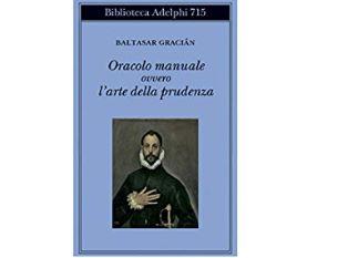 """Baltasar Graciàn: """"Oracolo manuale ovvero l'arte della prudenza"""" – di Nicola F. Pomponio"""