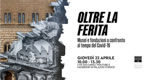 """""""Oltre la ferita"""": Musei e fondazioni a confronto al tempo del Covid-19 nel convegno online di Fondazione Palazzo Strozzi"""
