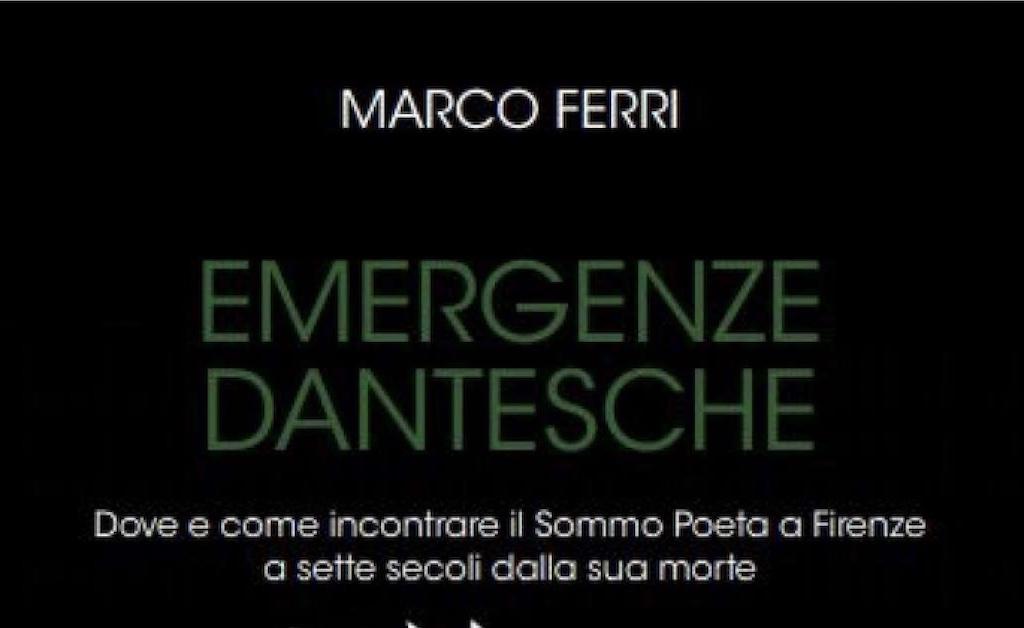 """""""Emergenze dantesche"""": nel libro di Marco Ferri """"Dove e come incontrare il Sommo Poeta a Firenze a sette secoli dalla sua morte"""""""