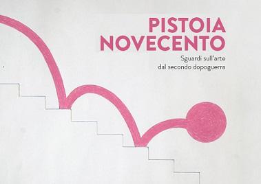 """""""PISTOIA NOVECENTO"""": SGUARDI SULL'ARTE DAL SECONDO DOPOGUERRA"""