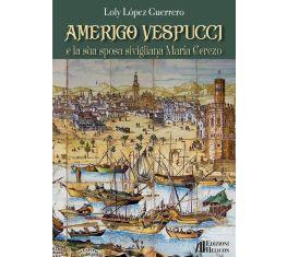 """""""Amerigo Vespucci e la sua sposa sivigliana María Cerezo"""": pubblicato anche in italiano il libro di Loly López Guerrero"""