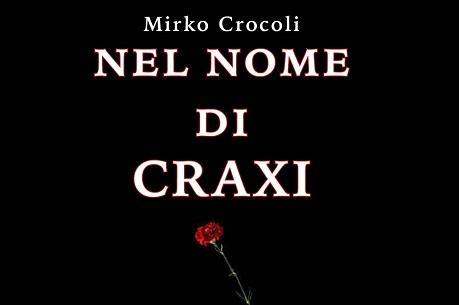 """""""NEL NOME DI CRAXI"""": IL NUOVO LIBRO DI MIRKO CROCOLI"""