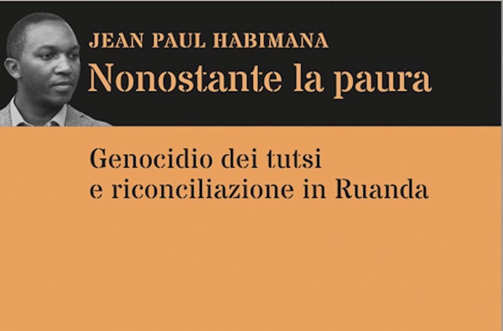 """""""Nonostante la paura"""": in libreria il genocidio dei tutsi e la riconciliazione in Ruanda nell'analisi di Jean Paul Habimana"""