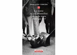 """""""LA NOTTE IN CUI MUSSOLINI PERSE LA TESTA"""": ALLA DANTE DI ROMA LA PRESENTAZIONE DEL LIBRO DI VERCESI"""