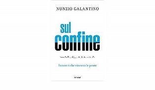 """""""SUL CONFINE"""": IL LIBRO DI NUNZIO GALANTINO ALLA """"DANTE"""" DI ROMA"""