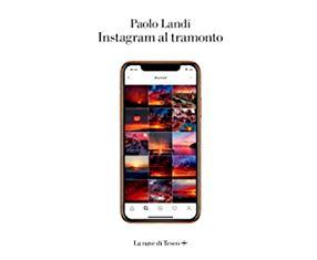 """A ROMA LA PRESENTAZIONE DEL LIBRO """"INSTAGRAM AL TRAMONTO"""" DI PAOLO LANDI"""