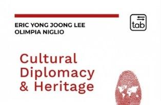 """""""CULTURAL DIPLOMACY & HERITAGE"""": DIVENTA UN VOLUME IL PROGETTO DI ERIC JONG YOONG LEE E OLIMPIA NIGLIO"""