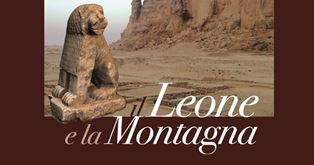 """""""IL LEONE E LA MONTAGNA"""": IN MOSTRA A ROMA GLI SCAVI ITALIANI IN SUDAN"""