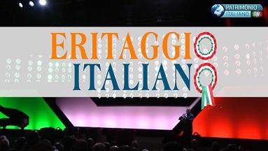 ERITAGGIO ITALIANO: LA NUOVA TRASMISSIONE DI PATRIMONIO ITALIANO TV CHE RACCONTA GLI EVENTI ITALIANI NEL MONDO