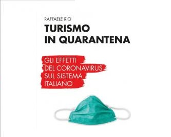 """""""TURISMO IN QUARANTENA"""": IN USCITA IL LIBRO DI RAFFAELE RIO SUGLI EFFETTI DEL CORONAVIRUS SUL SISTEMA ITALIANO"""