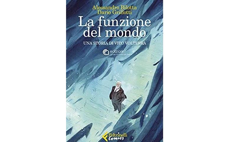 """""""LA FUNZIONE DEL MONDO"""": UNA GRAPHIC NOVEL SULLA STORIA DI VITO VOLTERRA"""