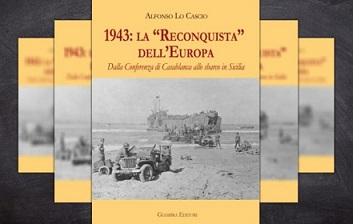 """IN STAMPA IL LIBRO DI ALFONSO LO CASCIO """"1943: LA """"RECONQUISTA"""" DELL'EUROPA. DALLA CONFERENZA DI CASABLANCA ALLO SBARCO IN SICILIA"""""""