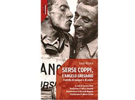 """""""SERSE COPPI, L'ANGELO GREGARIO. FRATELLO DI SANGUE E DI VENTO"""": IL LIBRO DI LUCIO RIZZICA"""