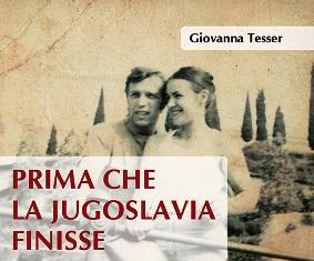 PRIMA CHE LA JUGOSLAVIA FINISSE: IL LIBRO DI GIOVANNA TESSER TRA ITALIA E CROAZIA