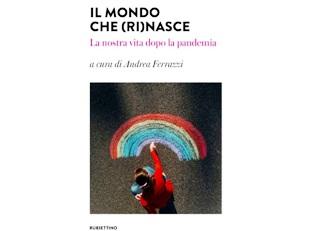 """""""IL MONDO CHE (RI)NASCE. LA VITA DOPO LA PANDEMIA"""": PRESENTATO IL VOLUME"""