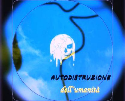 AUTODISTRUZIONE DELL'UMANITÀ - di Giuseppe Arnò