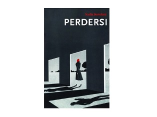 """""""PERDERSI"""" DI NADIA BERTOLANI - di Rita Sacconi"""