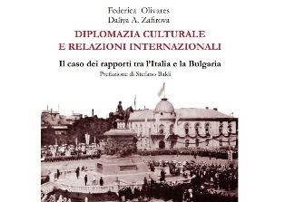 """PUBBLICATO IL LIBRO """"DIPLOMAZIA CULTURALE E RELAZIONI INTERNAZIONALI. IL CASO DEI RAPPORTI TRA L'ITALIA E LA BULGARIA"""""""