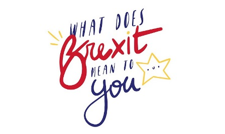 WHAT DOES BREXIT MEAN TO YOU?