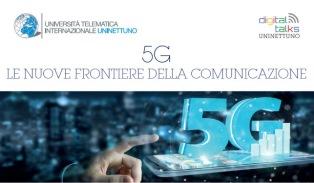 """""""5G. LE NUOVE FRONTIERE DELLA COMUNICAZIONE"""": DOMANI NUOVO DIGITAL TALK DI UNINETTUNO A ROMA"""