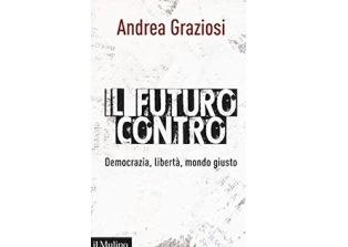 """""""IL FUTURO CONTRO. DEMOCRAZIA, LIBERTÀ, MONDO GIUSTO"""": IL LIBRO DI ANDREA GRAZIOSI ALLA DANTE ALIGHIERI"""
