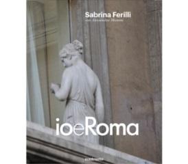 """""""IO E ROMA"""": LA CITTÀ ETERNA CON GLI OCCHI DI SABRINA FERILLI NEL VOLUME COSTRASTO"""