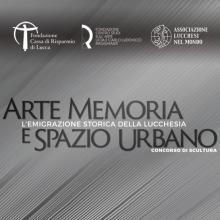 """""""ARTE, MEMORIA E SPAZIO URBANO. L'EMIGRAZIONE STORICA DELLA LUCCHESIA"""": IL CONCORSO PER I 50 ANNI DEI LUCCHESI NEL MONDO"""