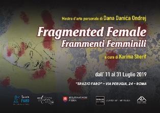 FRAGMENTED FEMALE: LA PERSONALE DI DANA DANICA ONDREJ A ROMA