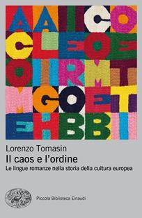 IL CAOS E L'ORDINE. LE LINGUE ROMANZE NELLA STORIA DELLA CULTURA EUROPEA: IL LIBRO DI LORENZO TOMASIN