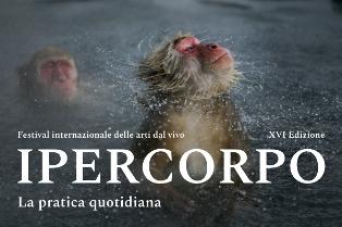 """LA PRATICA QUOTIDIANA: A FORLÌ TORNA IL FESTIVAL INTERNAZIONALE """"IPERCORPO"""""""