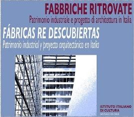 """""""FABBRICHE RECUPERATE. IL PATRIMONIO INDUSTRIALE E PROGETTO ARCHITETTURA IN ITALIA"""" IN MOSTRA ALL'IIC DI SANTIAGO"""
