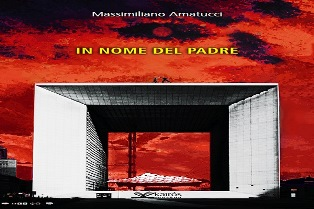 """""""IN NOME DEL PADRE"""": IL NUOVO LIBRO DI MASSIMILIANO AMATUCCI"""