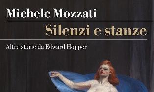 """""""SILENZI E STANZE ALTRE STORIE DA EDWARD HOPPER"""": IL LIBRO DI MICHELE MOZZATI DOMANI A MILANO"""