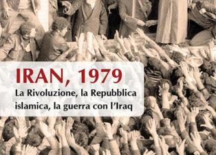 """""""IRAN, 1979. LA RIVOLUZIONE, LA REPUBBLICA ISLAMICA, LA GUERRA CON L'IRAQ"""": IL LIBRO DI ANTONELLO SACCHETTI"""
