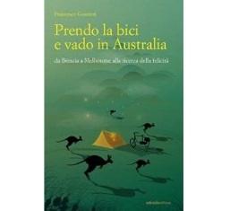 """""""PRENDO LA BICI E VADO IN AUSTRALIA"""": EDIZIONE ECONOMICA PER IL REPORTAGE DI FRANCESCO GUSMERI"""